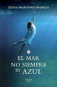 El mar no siempre es azul par Silvia Martínez-Markus