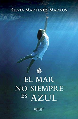 El mar no siempre es azul (Astor Nova) por Silvia Martínez-Markus