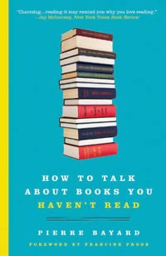 [How to Talk about Books You Haven't Read] (By: Pierre Bayard) [published: September, 2009]