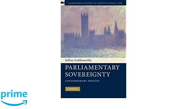 parliamentary sovereignty essay Background to parliamentary sovereignty law public essay parliamentary sovereignty first took form following the glorious revolution of 1688, which transferred the uk into a constitutional monarchy by limiting the powers of the monarchy, and transferring some of the power to parliament.