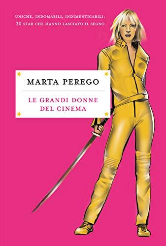 Le grandi donne del cinema: Uniche, indomabili, indimenticabili: 30 star che hanno lasciato il segno (Italian Edition) (Perego 30 30)