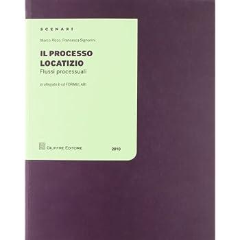 Il Processo Locatizio. Flussi Processuali. Con Cd-Rom