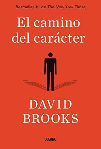 Camino del carácter, El (Para estar bien) de [Brooks, David]
