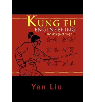 BY Liu, Yan ( Author ) [ KUNG FU ENGINEERING: THE DESIGN OF XING YI ] Oct-2011 [ Hardcover ]