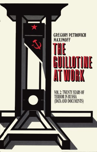 THE GUILLOTINE AT WORK Vol. 2: Twenty Years of Terror in Russia (Data and Documents) (English Edition)