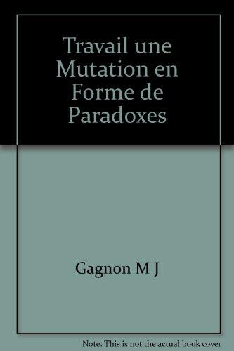 Travail une Mutation en Forme de Paradoxes par Gagnon M J