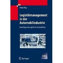 Logistikmanagement in der Automobilindustrie: Grundlagen der Logistik im Automobilbau (VDI-Buch)