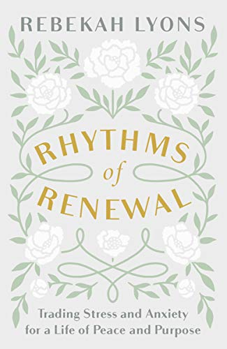 Rhythms of Renewal: Trading Stress and Anxiety for a Life of Peace and Purpose (English Edition)