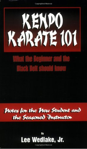 Kenpo Karate 101-What the Beginner and the Black Belt Should Know: Notes for the New Student and the Seasonal Instructor -