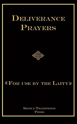 Deliverance Prayers: For Use by the Laity por Fr. Chad A Ripperger PhD