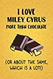 I Love Miley Cyrus More Than Chocolate (Or About The Same, Which Is A Lot!): Miley Cyrus Designer Notebook