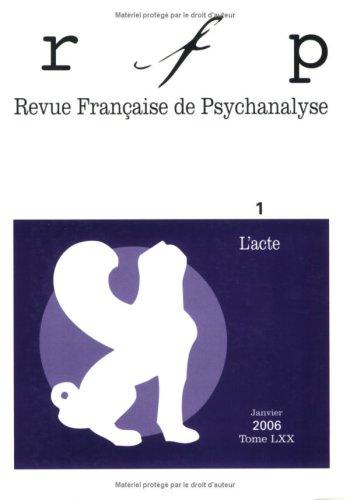Revue Française de Psychanalyse, Tome 70 N° 1, Janvie : L'acte