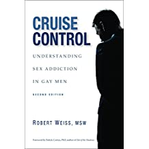 Cruise Control: Understanding Sex Addiction in Gay Men (2nd Edition)