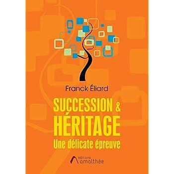 SUCCESSION & HERITAGE : UNE DELICATE EPREUVE