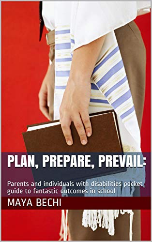 Plan, Prepare, Prevail:: Parents and individuals with disabilities pocket guide to fantastic outcomes in school (English Edition)