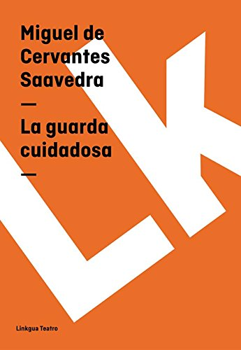 La guarda cuidadosa (Teatro) por Miguel de Cervantes Saavedra