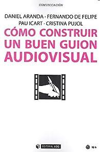 Cómo construir un buen guion audiovisual par  Daniel Aranda Juárez