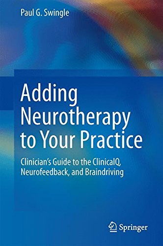 Adding Neurotherapy to Your Practice: Clinician's Guide to the ClinicalQ, Neurofeedback, and Braindriving