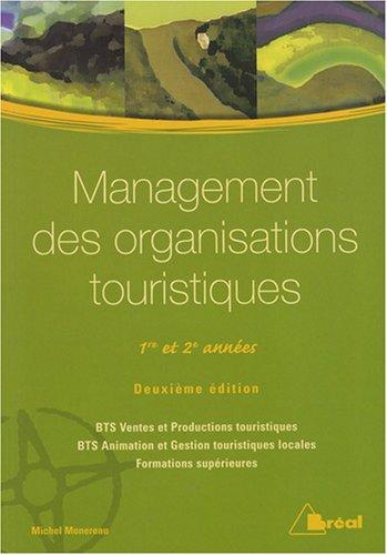 Management des organisations touristiques 1re et 2e années : BTS Ventes et Productions touristiques ; BTS Animation et Gestion touristiques locales ; formations supérieures par Michel Monereau