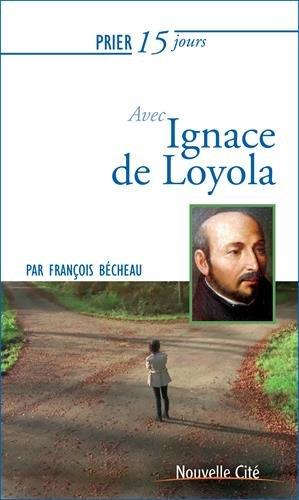 Prier 15 jours avec Ignace de Loyola par François Bécheau