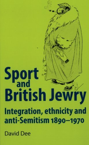 Sport and British Jewry: Integration, ethnicity and anti-Semitism, 1890-1970 by Dee, David (2013) Hardcover