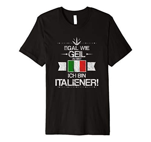 Italiener T Shirt Egal wie geil du bist Italien Italy