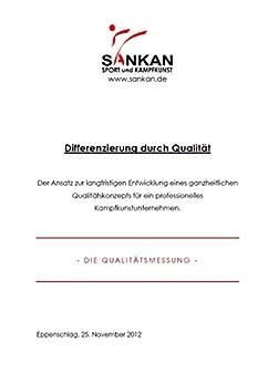 Differenzierung durch Qualität: Der Ansatz zur langfristigen Entwicklung eines ganzheitlichen Qualitätskonzepts für ein professionelles Kampfkunstunternehmen.