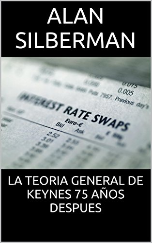 LA TEORIA GENERAL DE KEYNES 75 AÑOS DESPUES por Alan Silberman