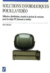 Solutions informatiques pour la vidéo : Diffusion, distribution, sécurité et gestion de contenus pour les régies TV, Internet et cinéma