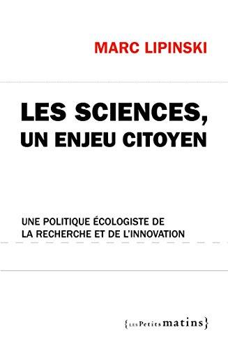 Sciences, un enjeu citoyen. Une politique écologiste de la recherche et de l'innovation: une politique écologiste de la recherche et de l'innovation