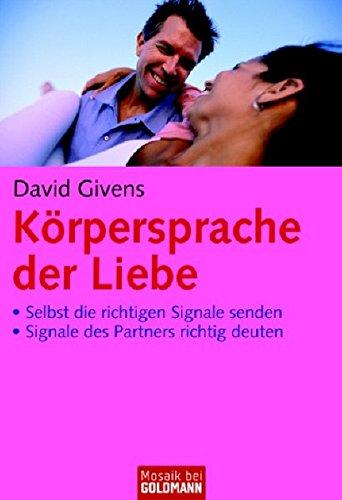 Körpersprache der Liebe: · Selbst die richtigen Signale senden · Signale des Partners richtig deuten (Mosaik bei Goldmann)