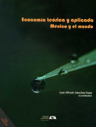 Economía teórica y aplicada. México y el mundo por José Alfredo Sánchez Daza