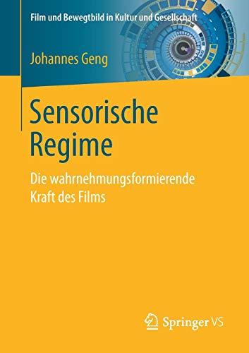 Sensorische Regime: Die wahrnehmungsformierende Kraft des Films (Film und Bewegtbild in Kultur und Gesellschaft)