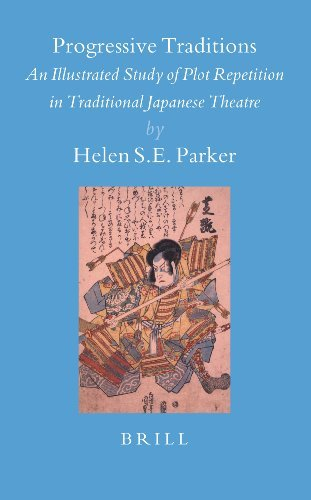 Progressive Traditions: An Illustrated Study of Plot Repetition in Traditional Japanese Theatre (Brill's Japanese Studies Library) by Helen S. E. Parker (2005-11-15)