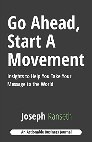 Go Ahead, Start A Movement: Insights to Help You Take Your Message to the World (English Edition)