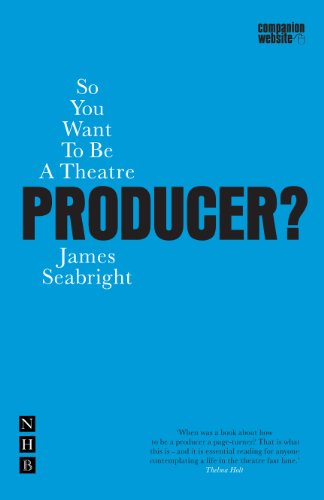 So You Want to be a Theatre Producer? (Nick Hern Books) (English Edition) por James Seabright