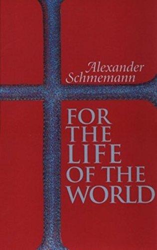 For the Life of the World: Sacraments and Orthodoxy por Alexander Schmemann