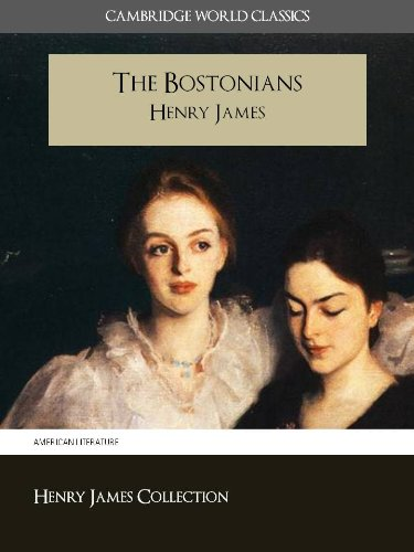 The Bostonians (Cambridge World Classics) Critical Edition With Complete Unabridged Novel and Special Kindle PerfectLink (TM) Technology (Annotated) (Complete ... of Henry James Book 5) (English Edition)