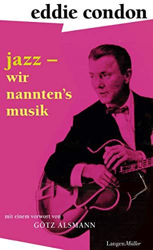 Jazz - wir nannten\'s Musik: Mit einem Vorwort von Götz Alsmann und einem Nachwort von Maggie Condon