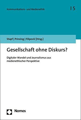 Gesellschaft ohne Diskurs?: Digitaler Wandel und Journalismus aus medienethischer Perspektive (Kommunikations- Und Medienethik, Band 5)