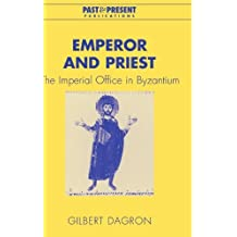 Emperor and Priest: The Imperial Office in Byzantium (Past and Present Publications) by Gilbert Dagron (2007-06-21)