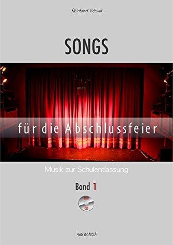 Songs für die Abschlussfeier / Musik zur Schulentlassung: Songs für die Abschlussfeier / Songs für die Abschlussfeier, Band 1: Musik zur Schulentlassung