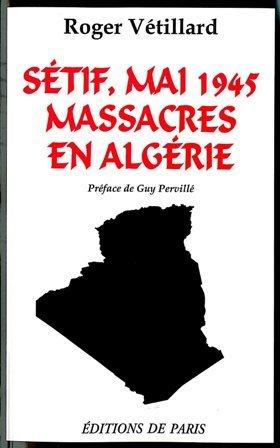 Sétif, mai 1945 : Massacres en Algérie par Roger Vétillard