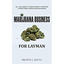MURIJUANA BUSINESS: All You Need to Know About Starting a Profitable Marijuana Business (English