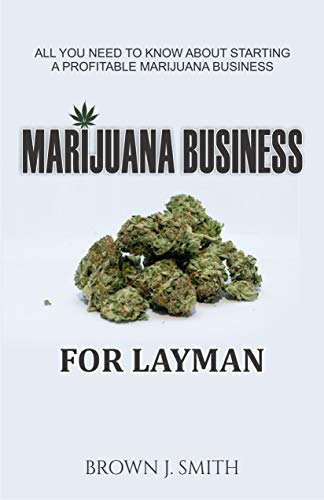 MURIJUANA  BUSINESS: All You Need to Know About Starting a Profitable Marijuana Business (English Edition)