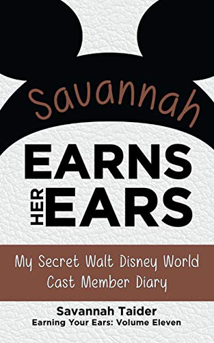 Savannah Earns Her Ears: My Secret Walt Disney World Cast Member Diary (Earning Your Ears Book 11) (English Edition)