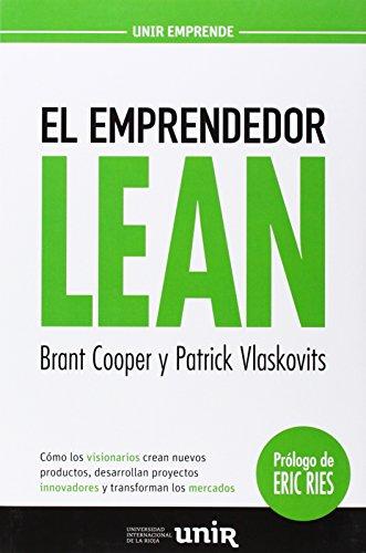 El emprendedor Lean: Cómo los visionarios crean nuevos productos, desarrollan proyectos innovadores y transforman los mercados (UNIR Emprende)