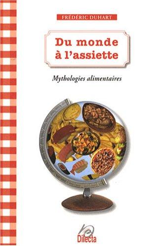 Du monde à l'assiette : Mythologies alimentaires