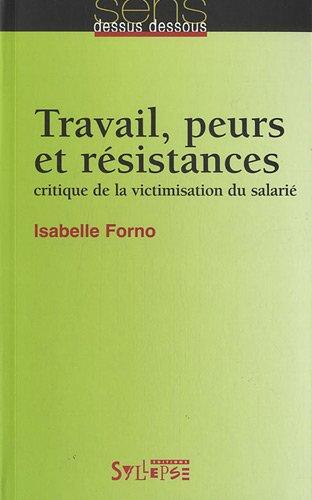 Travail, peurs et résistances : Critique de la victimisation du salarié par Isabelle Forno