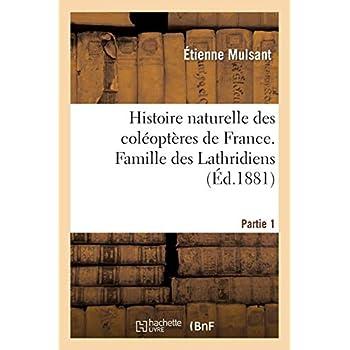 Histoire naturelle des coléoptères de France. Famille des Lathridiens. Partie 1